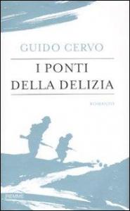 I ponti della delizia / Guido Cervo