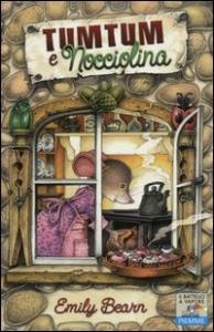 Tumtum e Nocciolina / Emily Bearn ; traduzione di Maura Nalini ; illustrazioni di Nick Price