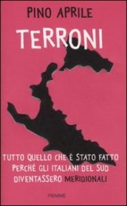 """Terroni : tutto quello che è stato fatto perché gli italiani del Sud diventassero """"meridionali"""" / Pino Aprile"""