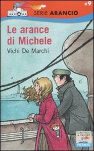 Le arance di Michele / Vichi De Marchi ; illustrazioni di Vanna Vinci ; scheda storica di Luciano Tas