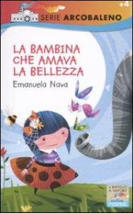 La bambina che amava la bellezza / Emanuela Nava ; illustrazioni di Irene Bedino