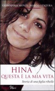Hina : questa è la mia vita: [storia di una figlia ribelle] / Giommaria Monti, Marco Ventura