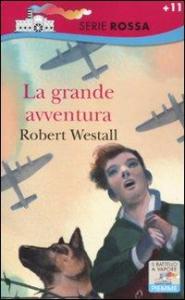 La grande avventura / Robert Westall ; traduzione di Paolo Antonio Livorati ; illustrazioni di Paolo D'Altan