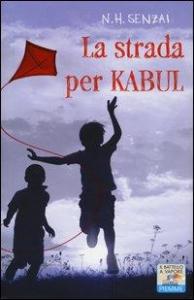 La strada per Kabul / N. H. Senzai ; traduzione di Alessandra Orcese