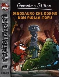 Dinosauro che dorme non piglia topi!