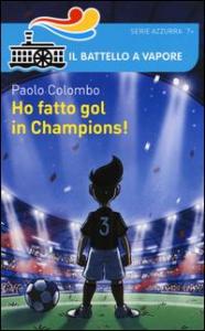 Ho fatto gol in Champions! / Paolo Colombo ; illustrazioni di Lorenzo Fornaciari