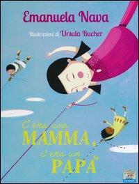 C'era una mamma e c'era un papà / Emanuela Nava ; illustrazioni di Ursula Bucher