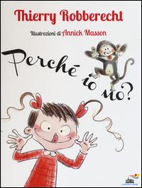 Perché io no? / Thierry Robberecht ; illustrazioni di Annick Masson