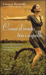 Come il vento tra i capelli / Lorenza Bernardi