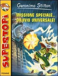 Missione speciale... diluvio universale! / Geronimo Stilton