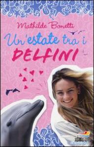 Un'estate tra i delfini / Mathilde Bonetti