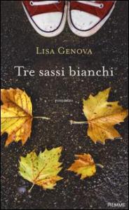Tre sassi bianchi / Lisa Genova ; traduzione di Laura Prandino