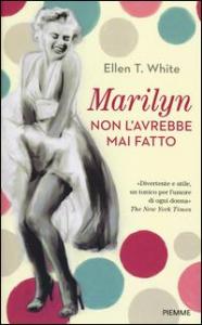 Marilyn non l'avrebbe mai fatto / Ellen T. White ; traduzione di Edy Tassi