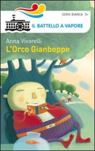 L'orco Gianbeppe / Anna Vivarelli ; illustrazioni di Francesca Di Chiara