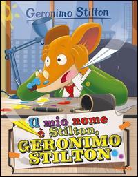 Il mio nome è Geronimo, Geronimo Stilton