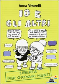 Io e gli altri : libertà per giovani menti / Anna Vivarelli ; illustrazioni di Alessandro Tota