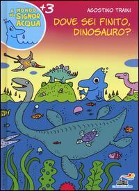 Dove sei finito dinosauro?