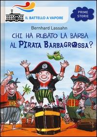 Chi ha rubato la barba al pirata Barbagrossa? / Bernhard Lassahn ; traduzione di Marina Rotondo ; illustrazioni di Markus Grolik