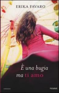 É una bugia ma ti amo / Erika Favaro