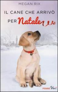 Il cane che arrivò per Natale / Megan Rix