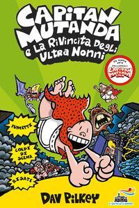 Capitan Mutanda e la rivincita degli ultranonni / Dav Pilkey ; illustrazioni dell'autore ; traduzione di Clementina Coppini