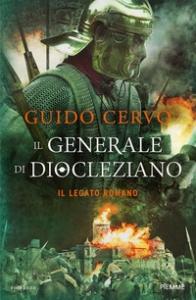 Il legato romano / Guido Cervo. Il generale di Diocleziano