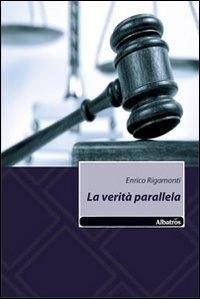 La verità parallela / Enrico Rigamonti