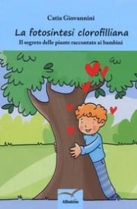 La fotosintesi clorofilliana: il segreto delle piante raccontato ai bambini