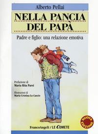 Nella pancia del papà : padre e figlio, una relazione emotiva / Alberto Pellai ; prefazione di Maria Rita Parsi ; illustrazioni di Maria Cristina Lo Cascio