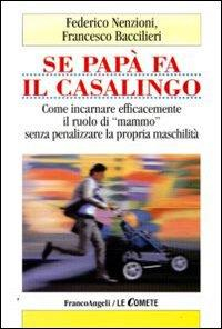 """Se papà fa il casalingo : come incarnare efficacemente il ruolo di """"mammo"""" senza penalizzare la propria mascolinità / Federico Nenzioni, Francesco Baccilieri"""
