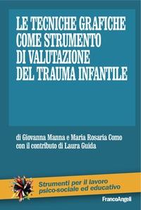 Le tecniche grafiche come strumento di valutazione del trauma infantile / Giovanna Manna e Maria Rosaria Como ; con il contributo di Laura Guida