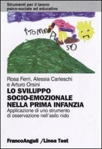 Lo sviluppo socio-emozionale nella prima infanzia : applicazione di uno strumento di osservazione nell'asilo nido / Rosa Ferri, Alessia Carleschi e Arturo Orsini