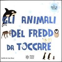 Gli animali del freddo da toccare / illustrato da Julie Mercier