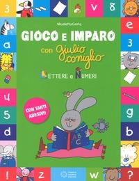 Gioco e imparo con Giulio Coniglio. Lettere e numeri