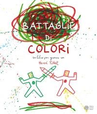 Battaglie di colori : un libro per giocare con Hervé Tullet