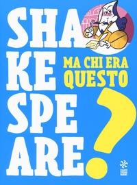Ma chi era questo... Shakespeare?