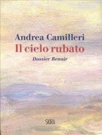 Il cielo rubato : dossier Renoir / Andrea Camilleri