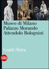 Museo di Milano : Palazzo Morando Attendolo Bolognini / a cura di Roberto Guerri e Paola Zatti ; testi di Giorgio Bigatti ... [et al.]