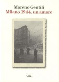 Milano 1944, un amore