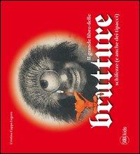 Il grande libro delle brutture, schifezze (e anche dei tipacci)