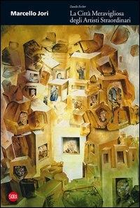 Marcello Jori: La città meravigliosa degli artisti straordinari