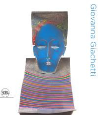 Giovanna Giachetti [Castelli Tapparelli d'Azeglio Lagnasco, Cuneo, 16 settembre-29 ottobre 2017, Palazzo Saluzzo di Paesana, Torino, 29 settembre-8 ottobre 2017]
