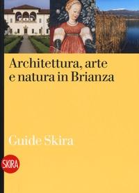 Architettura, arte e natura in Brianza / a cura di Monica Colombo, Massimo Zanella ; con prefazione di Philippe Daverio