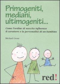 Primogeniti, mediani, ultimogeniti ... / Michael Grose
