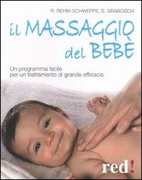 Il massaggio del bebè : un programma facile per un trattamento di grande efficacia / Rahel Rehm-Schweppe, Sabine Grabosch