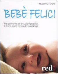 Bebè felici : per arricchire di emozioni positive il primo anno di vita dei nostri figli / Nessia Laniado