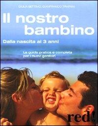Il nostro bambino dalla nascita ai 3 anni / Giulia Settimo, Gianfranco Trapani