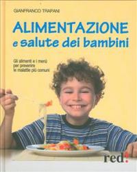 Alimentazione e salute dei bambini : gli alimenti e i menù per prevenire le malattie più comuni / Gianfranco Trapani
