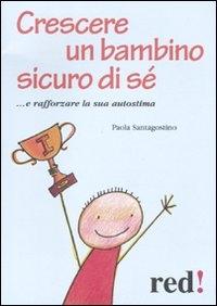 Crescere un bambino sicuro si sé / Paola Santagostino