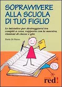 Sopravvivere alla scuola di tuo figlio / Paola Di Pietro